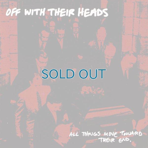 画像1: Off With Their Heads / All Things Move Toward Their End (1)